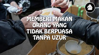 Memberi makan orang yang tidak puasa tanpa uzur syar'i