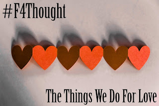 The Things We Do For Love #F4Thought
