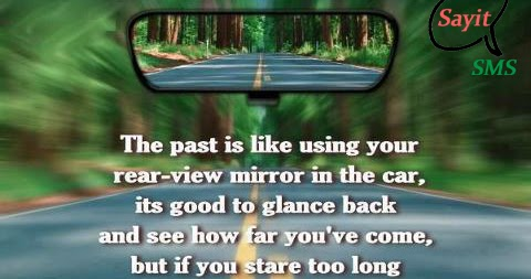 Past of Life is like a rear-view mirror - Sayit SMS
