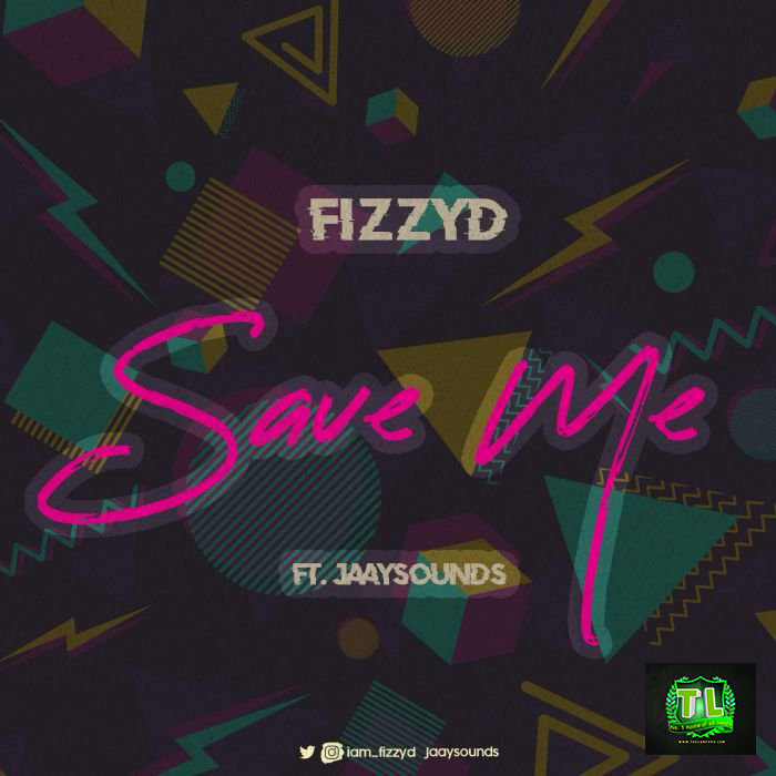fizzyd-save-me-ft-jaaysounds-mp3-download