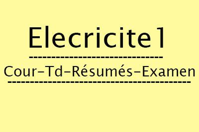 Eléctricite 1 Cours // Td Et Exercices // Résumés // Examens
