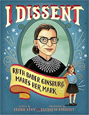 I Dissent: Ruth Bader Ginsburg Makes Her Mark by Debbie Levi