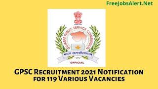 GPSC Recruitment 2021 Notification for 119 Various Vacancies