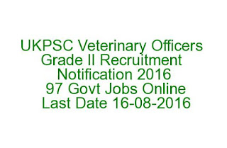UKPSC Veterinary Officers Grade II Recruitment Notification 2016 97 Govt Jobs Online Last Date 16-08-2016