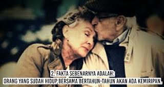 Fakta sebenarnya adalah: orang yang sudah hidup bersama bertahun-tahun akan ada kemiripan.