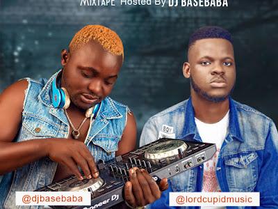 DOWNLOAD MIXTAPE: DJ Basebaba – Best Of Lord Cupid Mix || @djbasebaba @lordcupidmusic