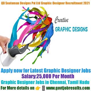 QD Seatoman Designs Pvt Ltd Graphic Designer Recruitment 2021-22