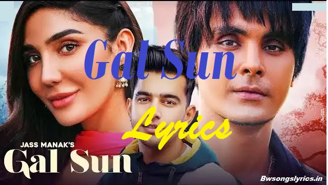 GAL SUN LYRICS - JASS MANAK | SHOOTER | LATEST PUNJABI SONG