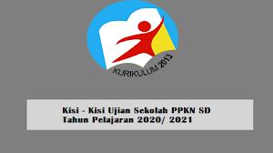 Kisi - Kisi Ujian Sekolah PPKN SD Tahun Pelajaran 2020/ 2021