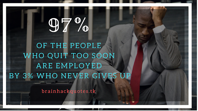 97% Of The People Who Quit Too Soon Are Employed By 3% Who Never Quit