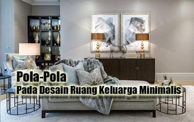 Pola-Pola Pada Desain Ruang Keluarga Minimalis