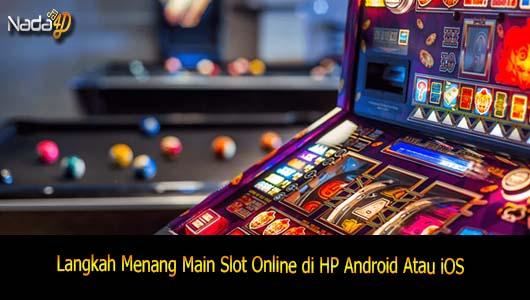 Langkah-langkah Menang Slot Online Mainkan di Ponsel Android atau iOS