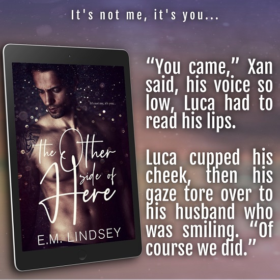 """""""You came,"""" Xan said, his voice so low, Luca had to read his lips.     Luca cupped his cheek, then his gaze tore over to his husband who was smiling. """"Of course we did."""""""