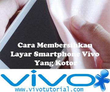 Cara Membersihkan Layar Smartphone Vivo Yang Kotor