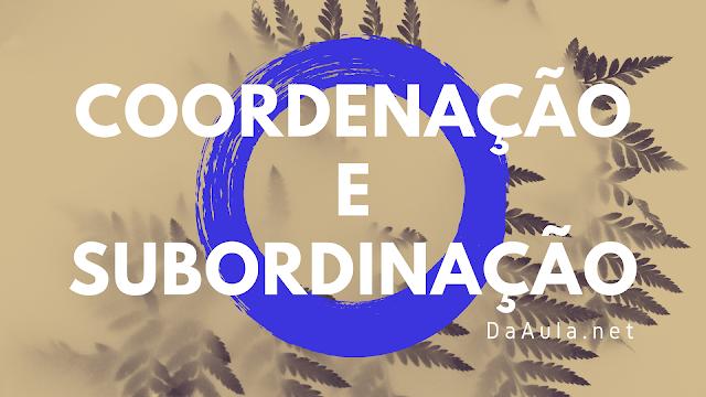 Língua Portuguesa: O que é Coordenação e Subordinação