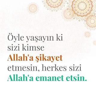 Öyle yaşayın ki sizi kimse Allah'a şikayet etmesin, herkes sizi Allah'a emanet etsin. (Amin İnşaAllah), dua, iyi niyet, emanet,