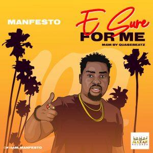 "Manfesto – ""E Sure 4 Me"" (Prod By Gtunez) #Arewapublisize"