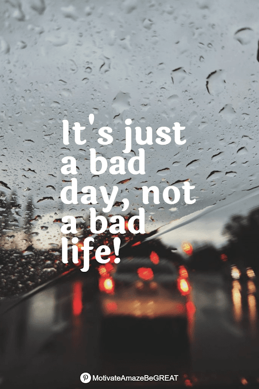 """Positive Mindset Quotes And Motivational Words For Bad Times: """"It's just a bad day, not a bad life!"""""""