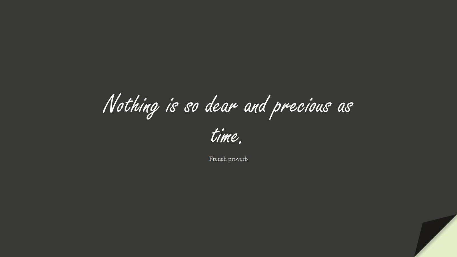 Nothing is so dear and precious as time. (French proverb);  #ShortQuotes