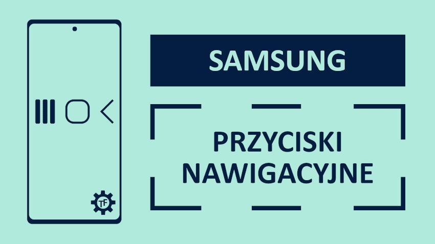 Jak zmienić kolejność przycisków nawigacyjnych w telefonie Samsunga?