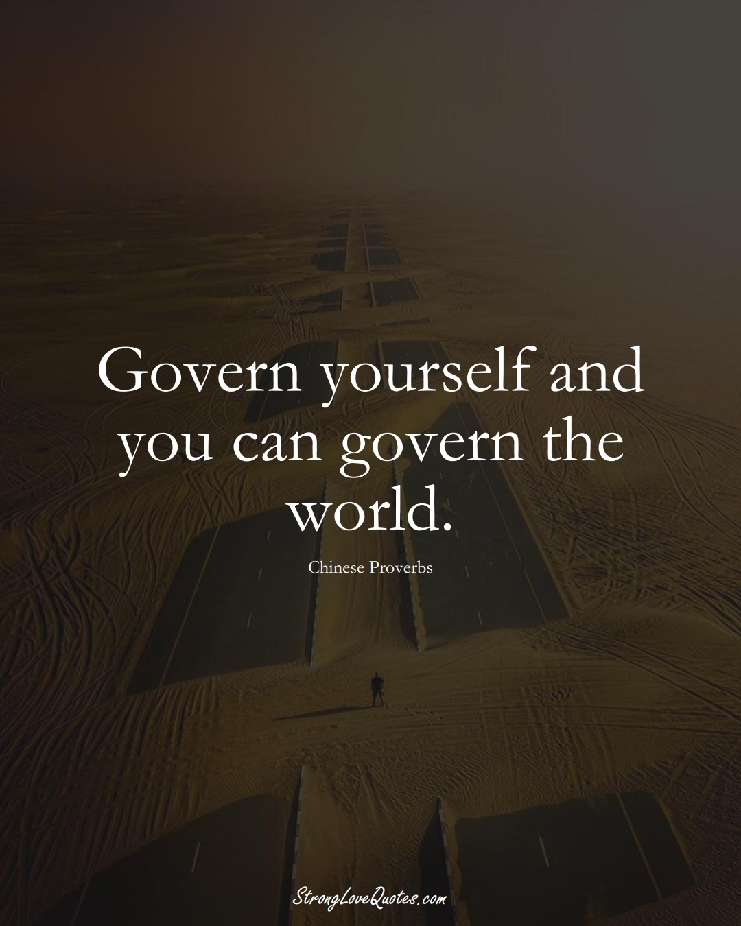 Govern yourself and you can govern the world. (Chinese Sayings);  #AsianSayings