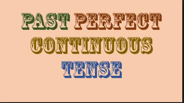 PENGERTIAN PAST PERFECT CONTINUOUS TENSE,RUMUS,FUNGSI DAN CONTOH KALIMAT LENG
