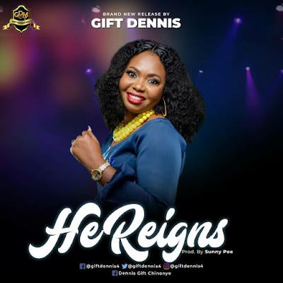 Gift Dennis - He Reigns Lyrics