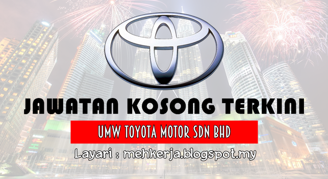 Jawatan Kosong Terkini 2016 di UMW Toyota Motor Sdn Bhd