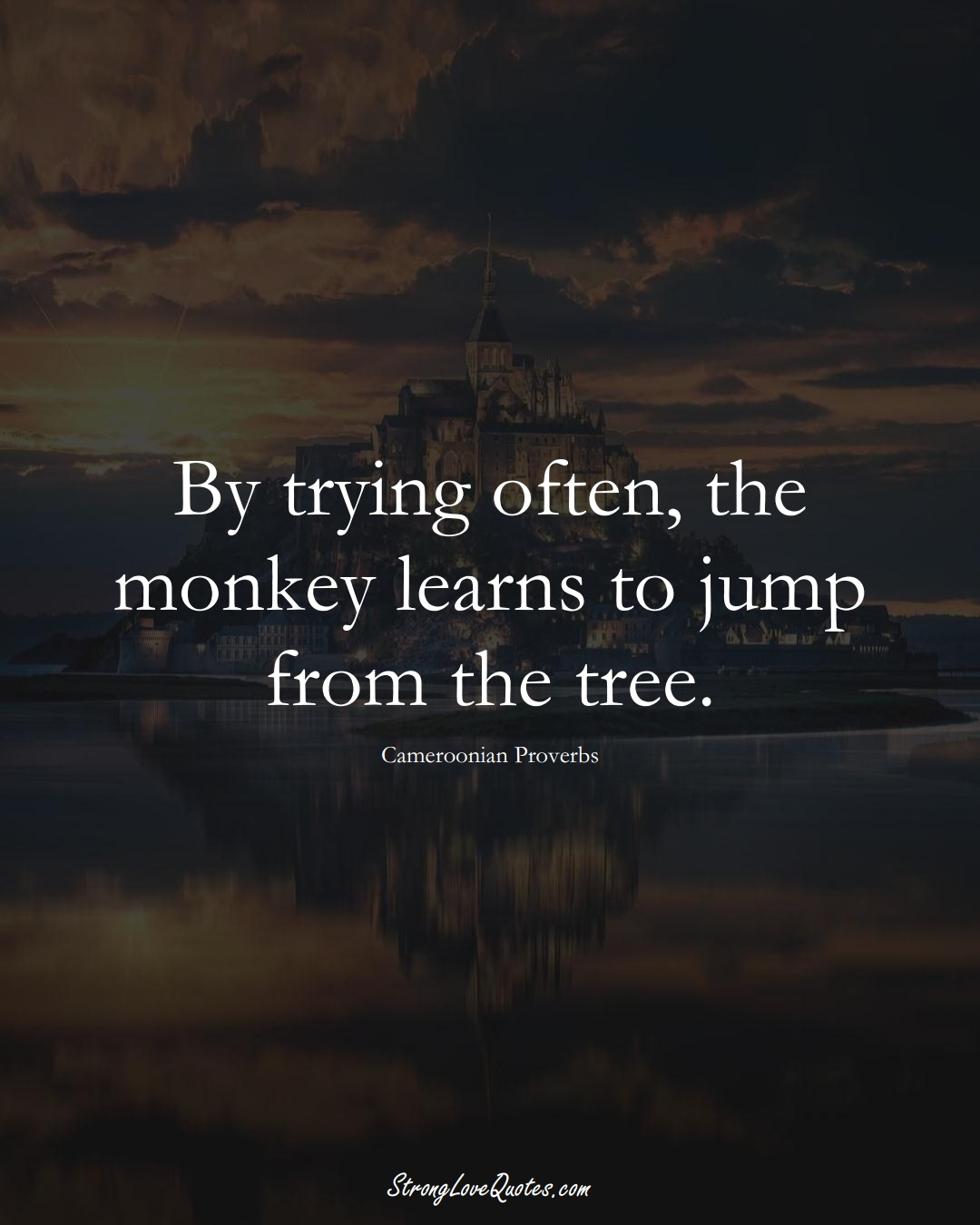 By trying often, the monkey learns to jump from the tree. (Cameroonian Sayings);  #AfricanSayings