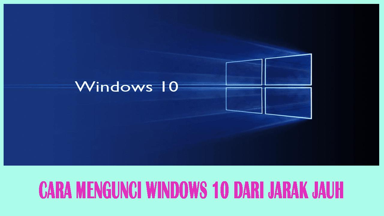 Cara Mengunci Windows 10 Anda dari Jarak Jauh