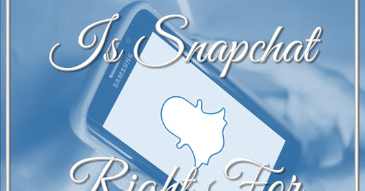 Is Snapchat Right For Your Business?         ~          Social Media Spider