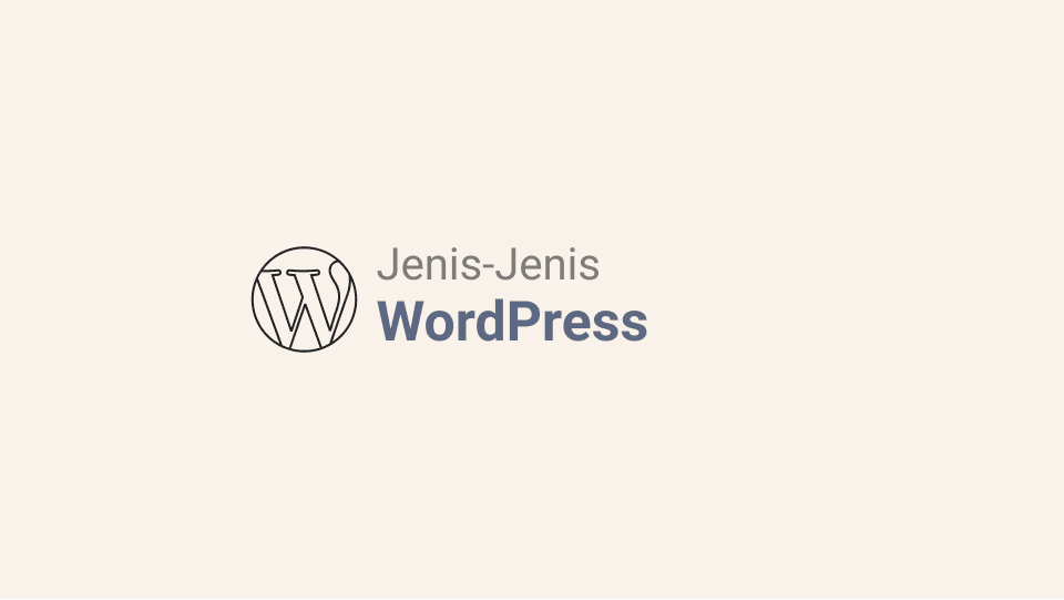 Jenis-Jenis WordPress dan Kelebihannya