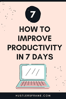 How to improve productivity in 7 Days