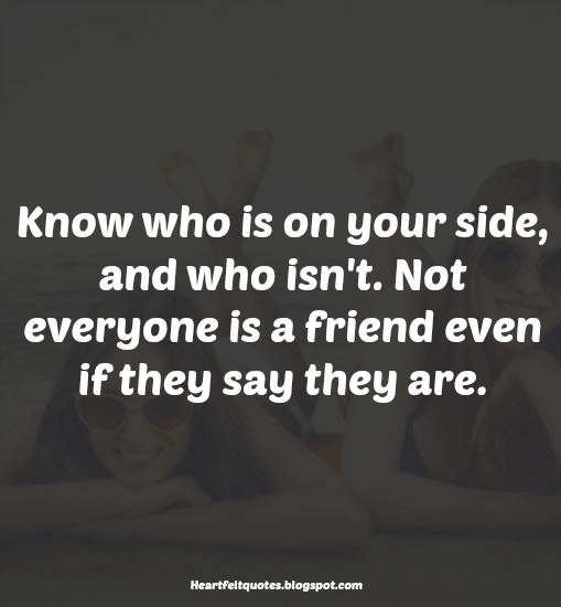 Not everyone is a friend. | Heartfelt Love And Life Quotes