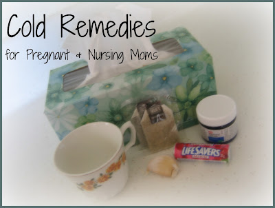 Cold Remedies for Pregnant and Nursing Moms