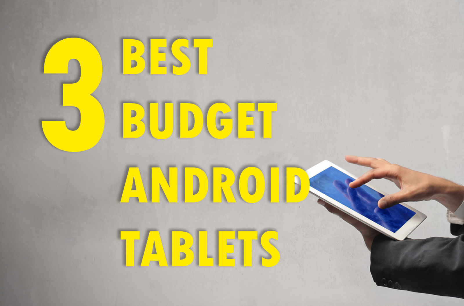 3 Best Budget Android Tablets (Under $250)