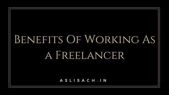 What Are The Benefits Of Working As a Freelancer