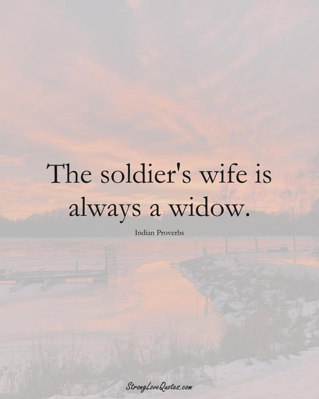 The soldier's wife is always a widow. (Indian Sayings);  #AsianSayings