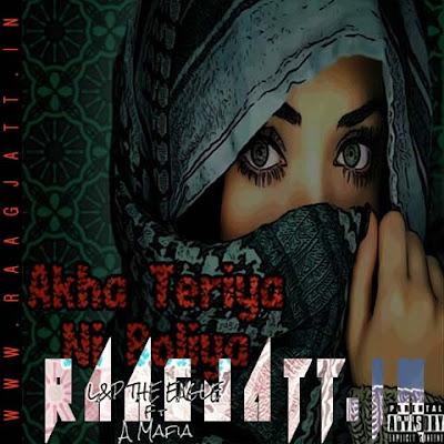Akha Teriya Ni Boliya by  L P The Eagle Ft A Mafia lyrics