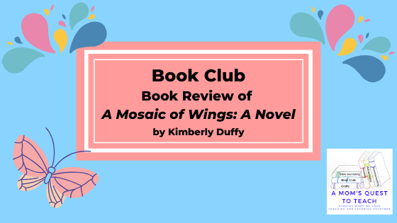 text: Book Club: Book Review of A Mosaic of Wings: A Novel by Kimberly Duffy; logo of A Mom's Quest to teach; butterfly clip art