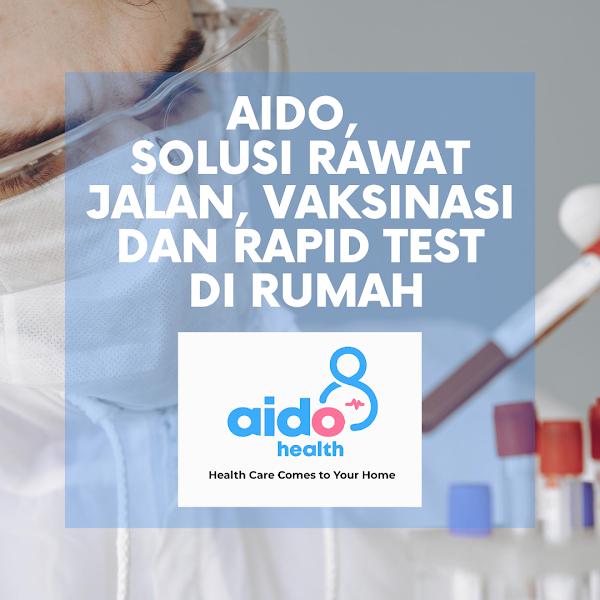 Aido Health, Solusi Rawat Jalan, vaksinasi dan Rapid Test di Rumah