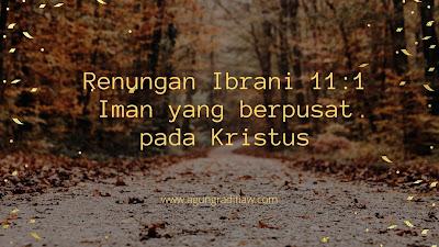 Renungan Saat Teduh Ibrani 11:1 Ayat Alkitab Tentang Iman