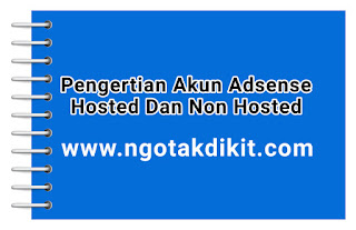 Pengertian Akun Adsense Hosted Dan Non Hosted