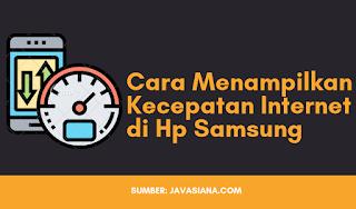 Cara Mudah Menampilkan Kecepatan Internet di Hp Samsung