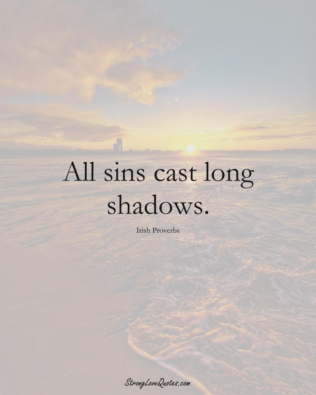 All sins cast long shadows. (Irish Sayings);  #EuropeanSayings