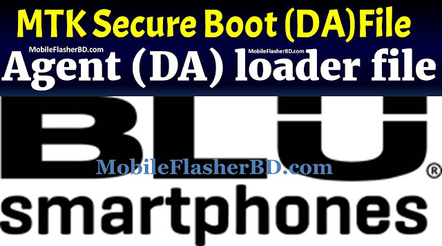 BLU MTK Secure Boot Download Agent (DA) loader files Free For All