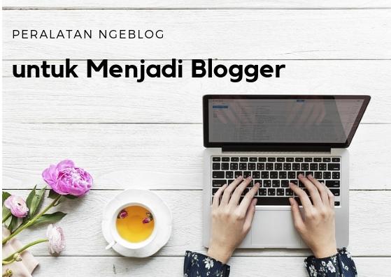 Peralatan Ngeblog untuk Menjadi Blogger