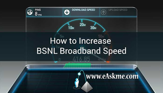 How to Increase BSNL Broadband Speed in 2018: eAskme