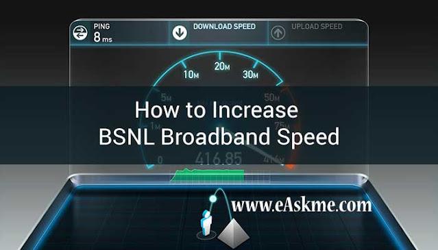 How to Increase BSNL Broadband Speed in 2021: eAskme
