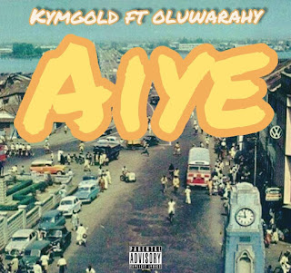 [Music] Kymgold Ft Oluwarahy – Aiye